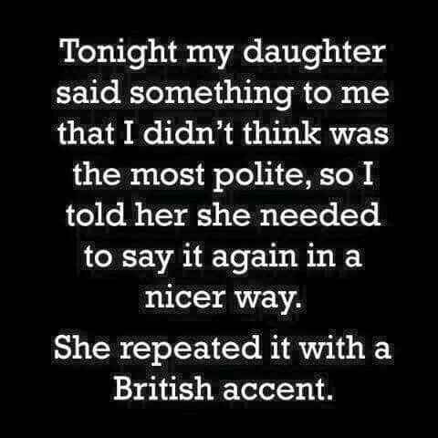 ...everything is more polite with a British accent