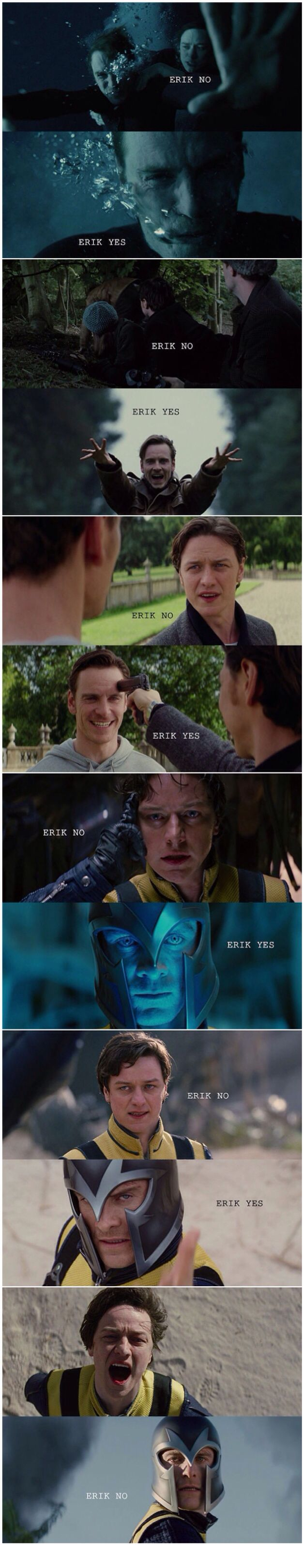 Erik No: The Movie…..Seriously, I basically scream this the entire time in both FC and DOFP.