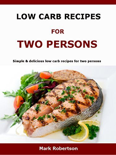 Low Carb Recipes For Two Persons: Simple & delicious low carb recipes for two persons by Mark Robertson http://www.amazon.co.uk/dp/B01AUWL9IO/ref=cm_sw_r_pi_dp_q4YOwb06TD1FN
