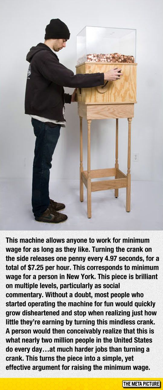 This machine allows anyone to work for minimum wage for as long as they like... A person would then conceivably realize that this is what nearly 2 million people in the United States do every day... at much harder jobs than turning a crank. This turns the piece into a simple, yet effective argument for raising the minimum wage.