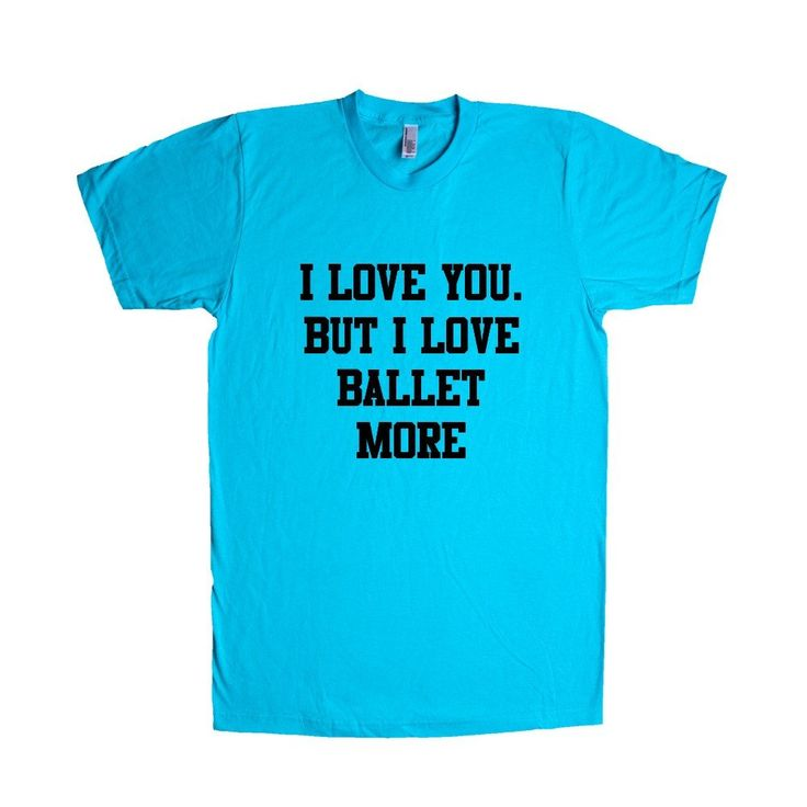 I Love You But I Love Ballet More Dance Dancing Dancer Recital Passion Hobby Art Performing Performance Performer SGAL1 Unisex T Shirt