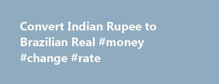 Convert Indian Rupee to Brazilian Real #money #change #rate http://currency.remmont.com/convert-indian-rupee-to-brazilian-real-money-change-rate/  #brazil currency # Convert Indian Rupee to Brazilian Real | INR to BRL Convert Indian Rupee to Brazilian Real | INR to BRL INR – Indian Rupee AED – United Arab Emirates Dirham ARS – Argentine Peso AUD – Australian Dollar AWG – Aruban Florin BAM – Bosnia and Herzegovina convertible mark BBD – Barbadian […]