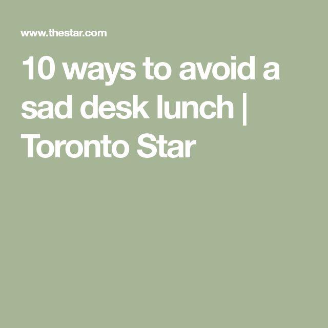 10 ways to avoid a sad desk lunch | Toronto Star