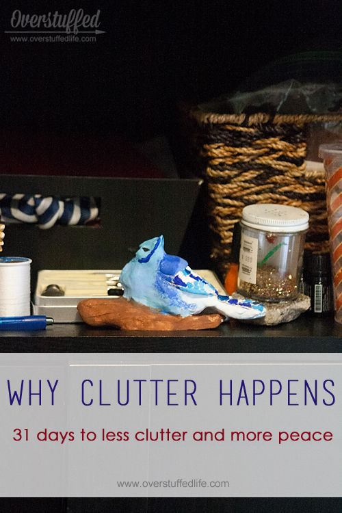 31 Days to Less Clutter and More Peace: Why Clutter Happens | Overstuffed