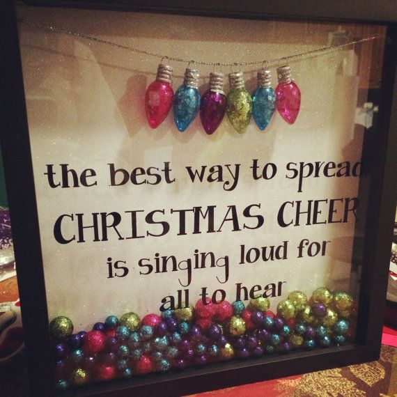 Only a few more weeks until Christmas!! This 12x12 shadow box with the saying, the best way to spread Christmas cheer is singing loud for all