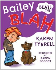 Bailey Beats the Blah - by Karen Tyrrell Opportunity to help students look within themselves for their own strengths and how they might use these to build their self-worth and help others. '