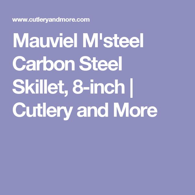 Mauviel M'steel Carbon Steel Skillet, 8-inch | Cutlery and More