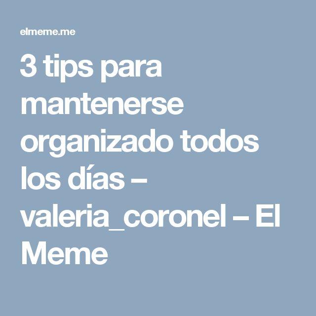 3 tips para mantenerse organizado todos los días – valeria_coronel – El Meme