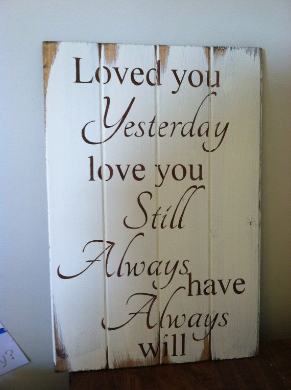 "Loved you yesterday love you still Always have Always will 21""w x14"" hand-painted wood sign"