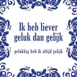 Geluk en gelijk, het lijkt op elkaar maar is het niet! Ben jij liever gelukkig of heb je liever gelijk? http://www.tegeltjeswijsheid.nl/ik-heb-liever-geluk-dan-gel… Dit tegeltjes is deze week in de aanbieding op www.tegeltjewijsheid.nl. Leuk om aan een betweter te geven!