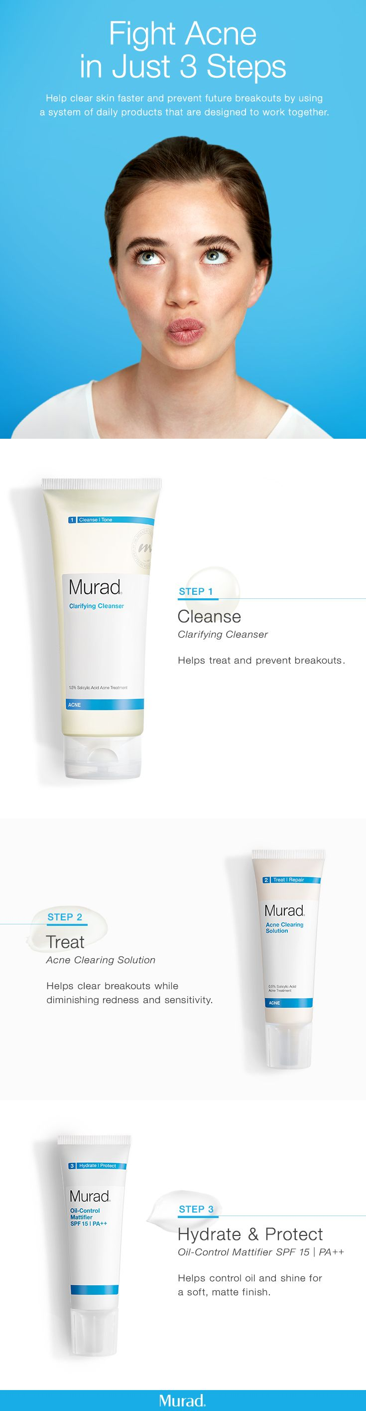 Your acne skincare routine has arrived. Murad's 3 step Acne System restores skin's healthy appearance by targeting breakouts & excess oil with powerful acne medication while soothing redness and irritation. Cleanse your skin with Murad's Clarifying Cleanser to help treat/prevent breakouts. Treat with Murad's Acne Clearing Solution to help clear breakouts while diminishing redness & sensitivity. Hydrate/protect your oily skin with Oil-Control Mattifier SPF 15  for oil control and a matte…