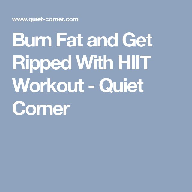 Burn Fat and Get Ripped With HIIT Workout - Quiet Corner