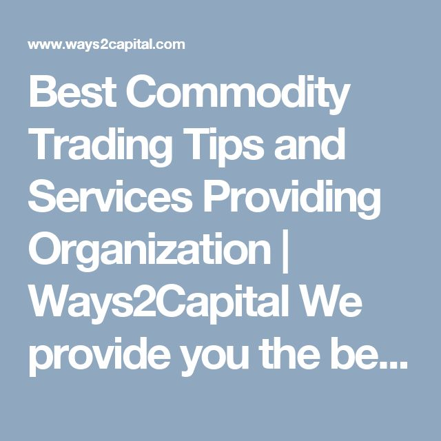 Best Commodity Trading Tips and Services Providing Organization | Ways2Capital We provide you the best Commodity  Trading Tips by keeping an eye on the global markets and co-relate the Indian markets with it. We ensure that you book maximum returns in the Commodity market by our superb Commodity Tips analyst .