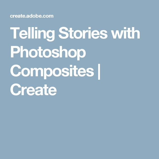 Telling Stories with Photoshop Composites | Create