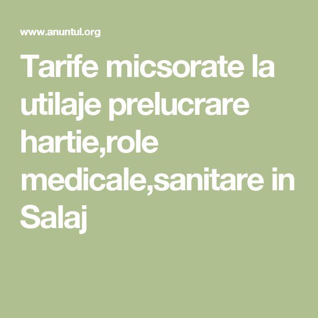 Tarife micsorate la utilaje prelucrare hartie,role medicale,sanitare in Salaj