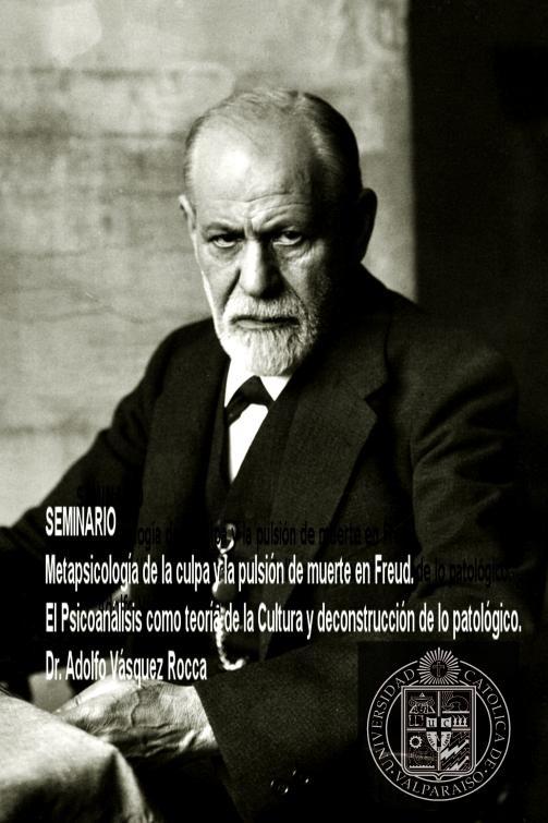 """Freud   - psicoanalisis     SEMINARIO  - """"METAPSICOLOGÍA DE LA CULPA Y LA PULSIÓN DE MUERTE EN FREUD"""".  El Psicoanálisis como teoría de la Cultura y deconstrucción de lo patológico.  Dr. Adolfo Vasquez Rocca"""