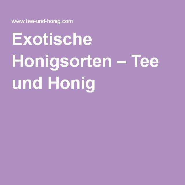 Exotische Honigsorten – Tee und Honig