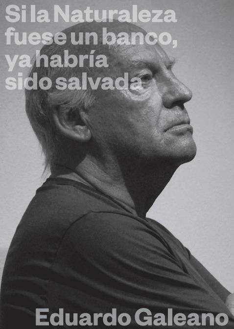 """""""If mother nature was a bank it would have been already saved""""- Eduardo Galeano"""