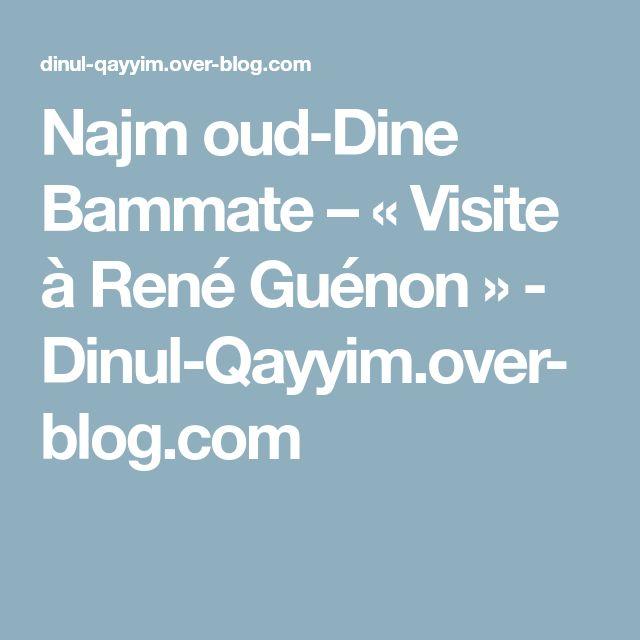 Najm oud-Dine Bammate – «Visite à René Guénon» - Dinul-Qayyim.over-blog.com