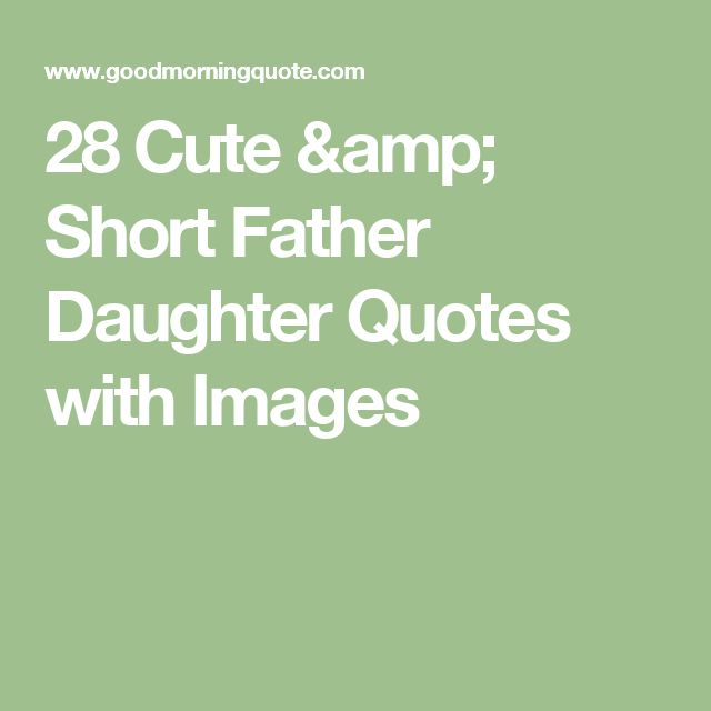 Short Sweet I Love You Quotes: The 25+ Best Short Father Daughter Quotes Ideas On