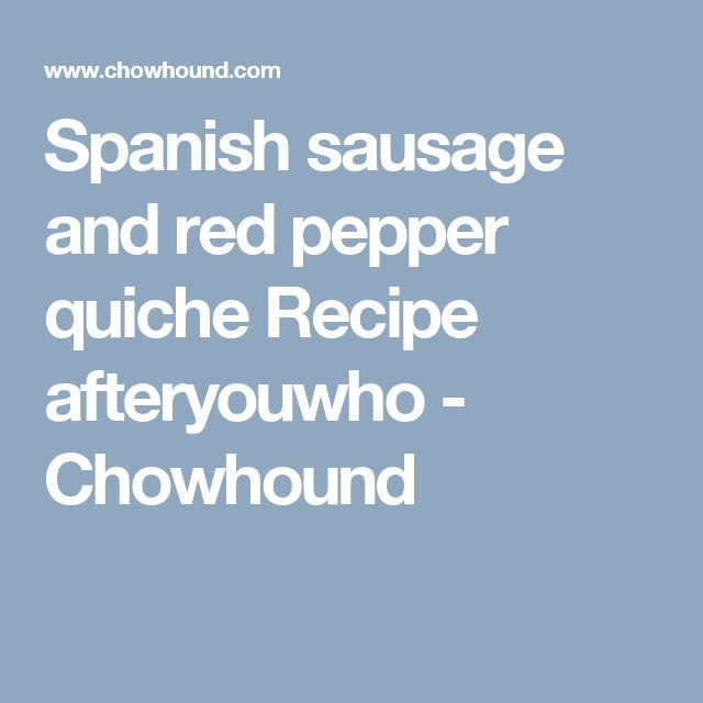 Spanish sausage and red pepper quiche Recipe afteryouwho - Chowhound