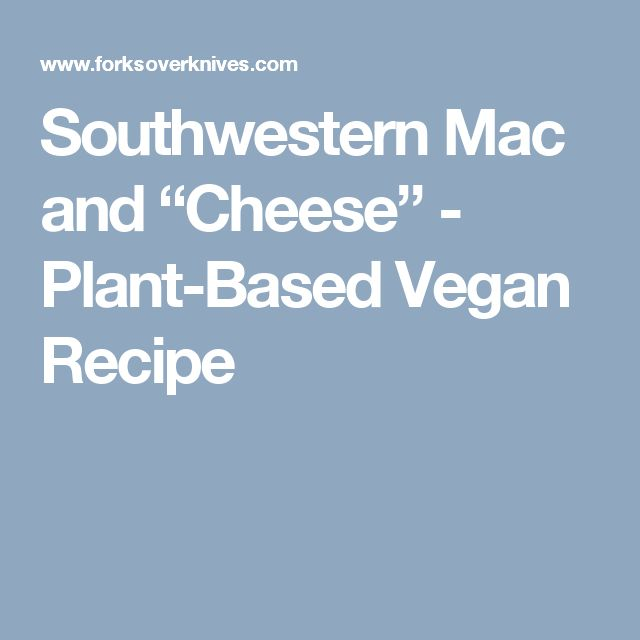 "Southwestern Mac and ""Cheese"" - Plant-Based Vegan Recipe"