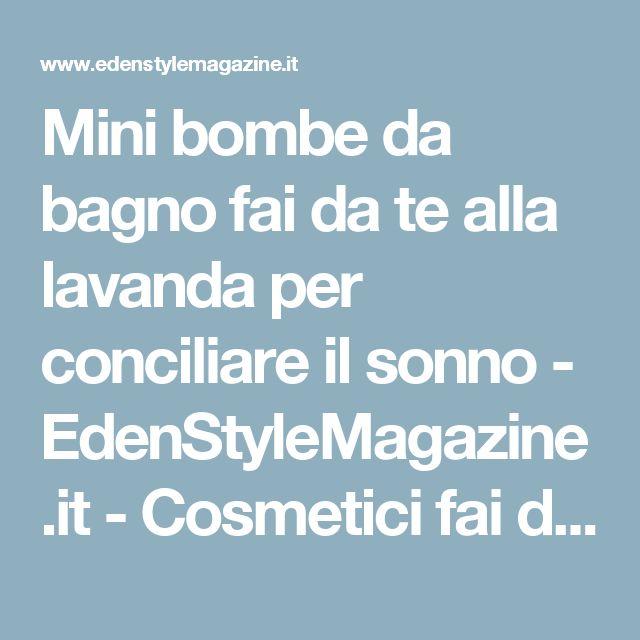 Mini bombe da bagno fai da te alla lavanda per conciliare il sonno - EdenStyleMagazine.it - Cosmetici fai da te e creatività