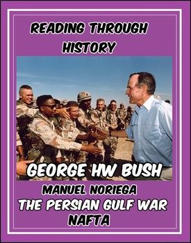 This is a four part unit by Reading Through History which covers the George H.W. Bush presidency. In this download, there are four separate lessons which include a biography of President George H.W. Bush, the US invasion of Panama and the deposing of Manuel Noriega, the Persian Gulf War, and the negotiation and implementation of NAFTA.