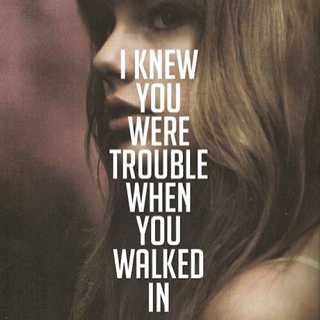 """""""I Knew You Were Trouble"""" - Taylor Swift."""