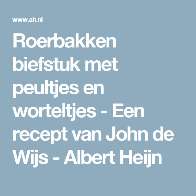 Roerbakken biefstuk met peultjes en worteltjes - Een recept van John de Wijs - Albert Heijn