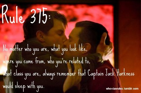 Rule 375: No matter who you are, what you look like, where you come from, who you're related from, what class you are, always remember that Captain Jack Harkness would sleep with you. SUBMISSION!! {IMAGE CREDIT}
