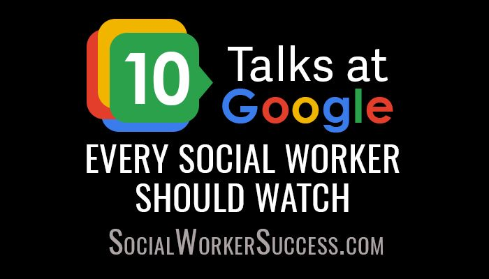 10 Talks At Google Every Social Worker Should Watch