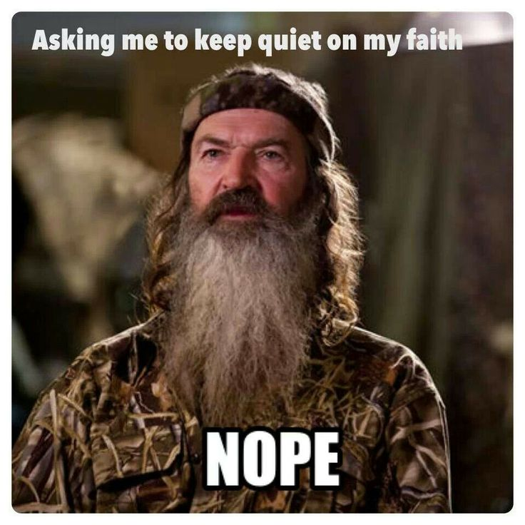 Duck dynasty Phil Robertson Ask me again to keep quiet on my faith? Nope.