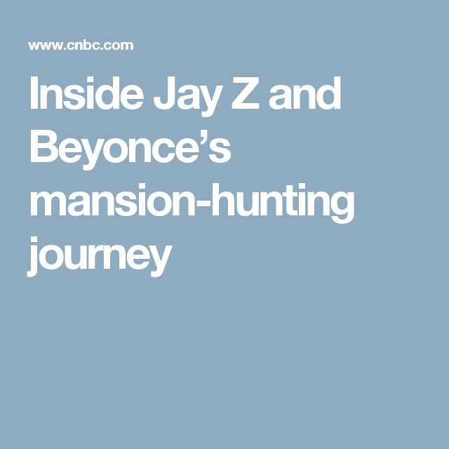 Inside Jay Z and Beyonce's mansion-hunting journey