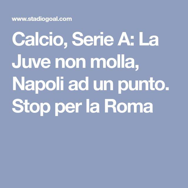 Calcio, Serie A: La Juve non molla, Napoli ad un punto. Stop per la Roma