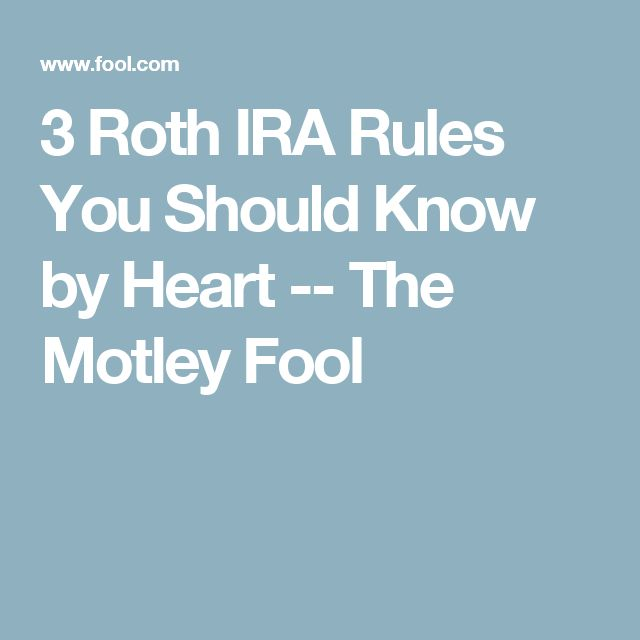 3 Roth IRA Rules You Should Know by Heart -- The Motley Fool