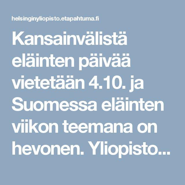 Kansainvälistä eläinten päivää vietetään 4.10. ja Suomessa eläinten viikon teemana on hevonen. Yliopistollisen hevossairaalan tietoiskuissa pohditaan hevosen terveyttä ja hyvinvointia. Tule mukaan kuuntelemaan, oppimaan ja kyselemään!  Eläinfysioterapeutti Heli Hyytiäinen:  Hevosen ontuma, sen eri muodot ja mittaaminen  Klinikkaeläinhoitaja Maria Paulaniemi:  Elintavat ja hevosen hiekansyönti  Eläinlääkäri Kati Niinistö:  Hevonen sairaalassa, miksi ja milloin?