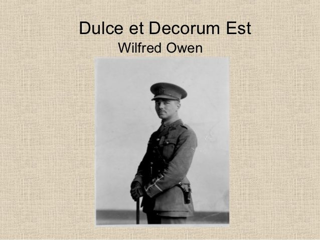 a reading of owens dulce et Dulce et decorum est - bent  armistice day the collected poems of wilfred owen appeared in december 1920, with an introduction by sassoon, and he has since become one of the most admired.