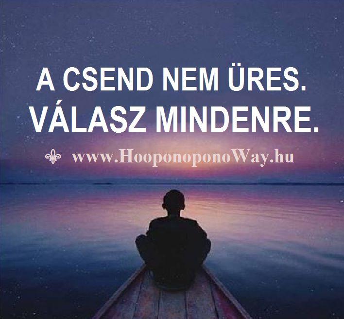 Hálát adok a mai napért. A csend nem üres. Válasz mindenre. Válasz a kérdéseidre, a nehéznek látszó helyzetekre, a Te békédre, a világ békéjére. Élj vele. Így szeretlek, Élet! Köszönöm. Szeretlek  ⚜ Ho'oponoponoWay Magyarország ⚜ www.HooponoponoWay.hu