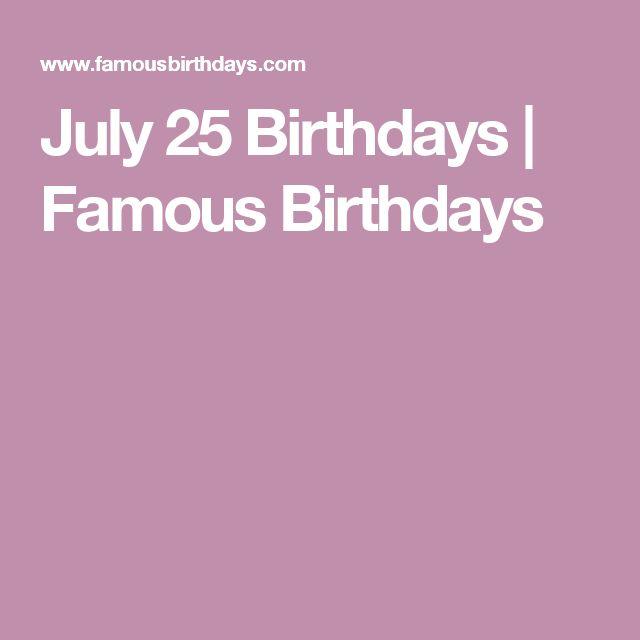 July 25 Birthdays   Famous Birthdays