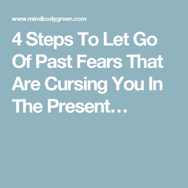 4 Steps To Let Go Of Past Fears That Are Cursing You In The Present…