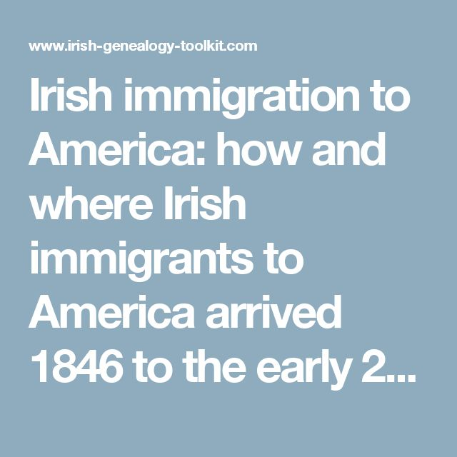 Irish immigration to America: how and where Irish immigrants to America arrived 1846 to the early 20th century