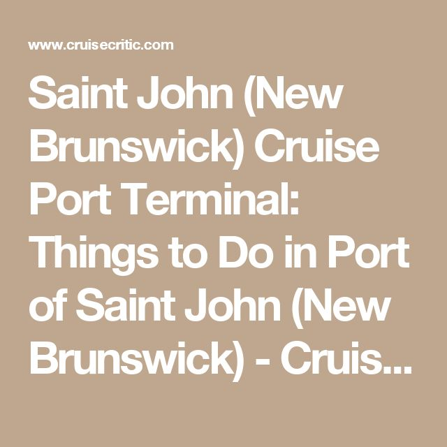 Saint John (New Brunswick) Cruise Port Terminal: Things to Do in Port of Saint John (New Brunswick) - Cruise Critic