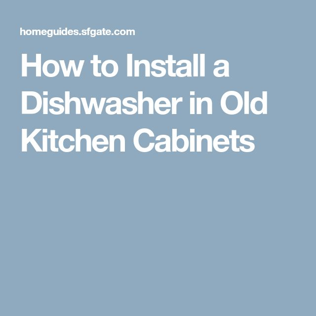 How to Install a Dishwasher in Old Kitchen Cabinets ...