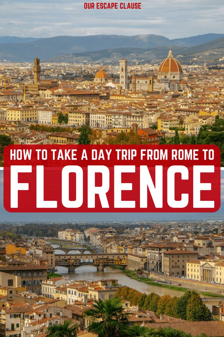 How To Take A Day Trip To Florence From Rome Our Escape Clause Day Trips From Rome Rome Travel Trip