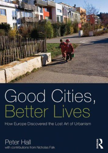 Good Cities, Better Lives: How Europe Discovered the Lost Art of Urbanism (Planning, History and Environment Series) by Peter Hall (2014). Bibsys: http://ask.bibsys.no/ask/action/show?kid=biblio&cmd=reload&pid=141607254