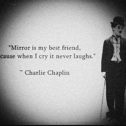 Charlie Chaplin quote. Een mooie is het zeker. Het past zeker bij mijn darkside. Als ik stress en boos ben om mijn technologie dan heb ik ook niemand om me heen en ben ik alleen maar droevig...