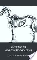 """""""Management and Breeding of Horses"""" - Merritt Wesley Harper, 1913, 466 pp."""