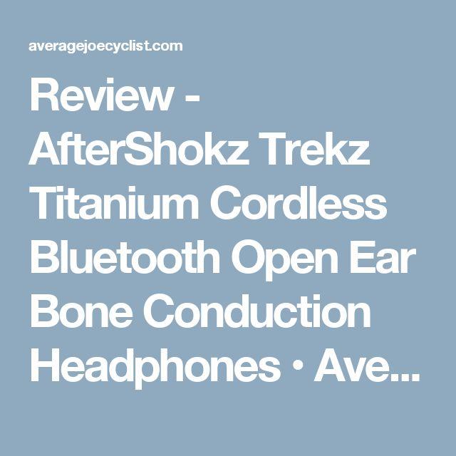 Review - AfterShokz Trekz Titanium Cordless Bluetooth Open Ear Bone Conduction Headphones • Average Joe Cyclist