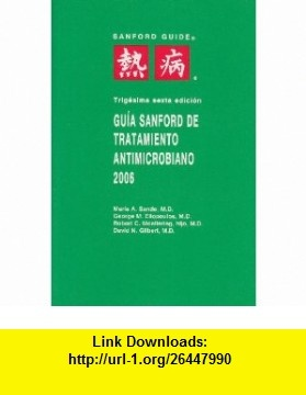 Guia Sanford De Tratamiento Antimicrobiano, 2006 (Sanford Guide) (Spanish Edition) (9781930808331) David N., M.D. Gilbert, Robert C. Moellering, George M. Eliopoulos, Merle A. Sande , ISBN-10: 193080833X  , ISBN-13: 978-1930808331 ,  , tutorials , pdf , ebook , torrent , downloads , rapidshare , filesonic , hotfile , megaupload , fileserve